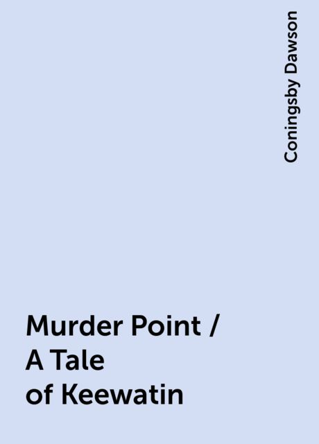 Murder Point / A Tale of Keewatin, Coningsby Dawson