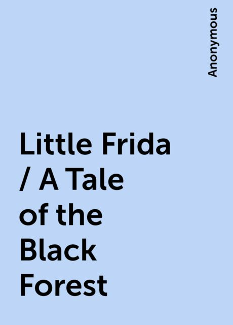 Little Frida / A Tale of the Black Forest,