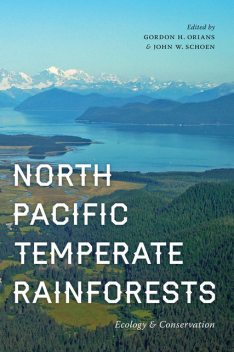 North Pacific Temperate Rainforests, Gordon H. Orians, John W. Schoen