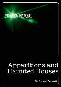 Apparitions and Haunted Houses, Ernest Bennett