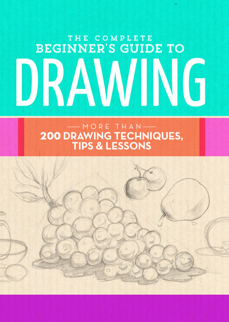 The Complete Beginner's Guide to Drawing, Walter Foster Creative Team