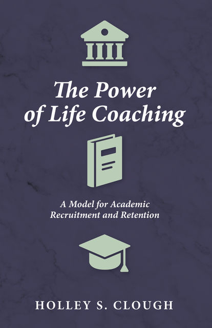 The Power of Life Coaching, Holley S. Clough