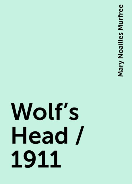 Wolf's Head / 1911, Mary Noailles Murfree