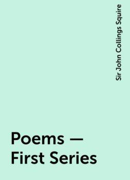 Poems – First Series, Sir John Collings Squire