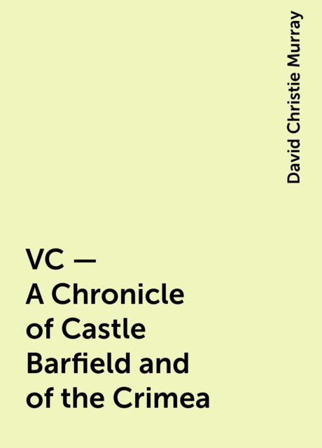 VC — A Chronicle of Castle Barfield and of the Crimea, David Christie Murray