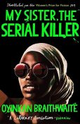 My Sister, the Serial Killer, Oyinkan Braithwaite