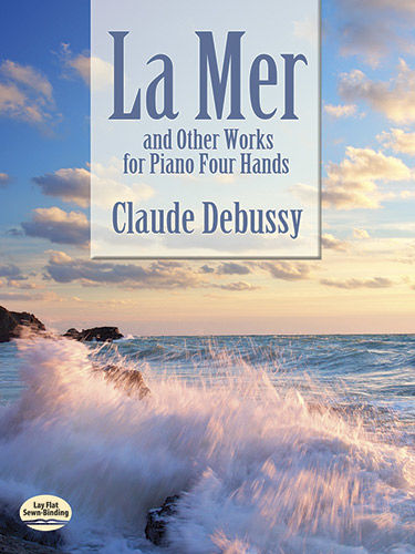 La Mer and Other Works for Piano Four Hands, Claude Debussy