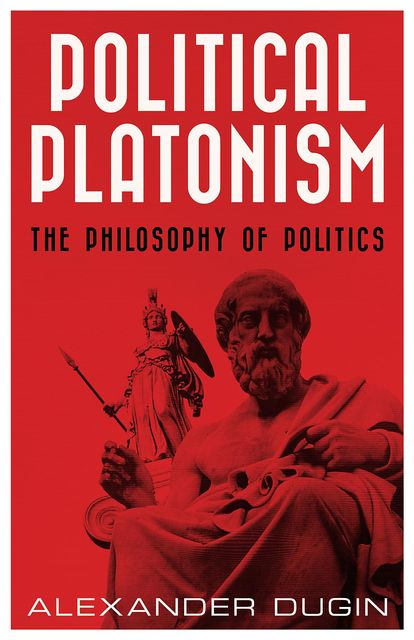 Political Platonism, Dugin Alexander