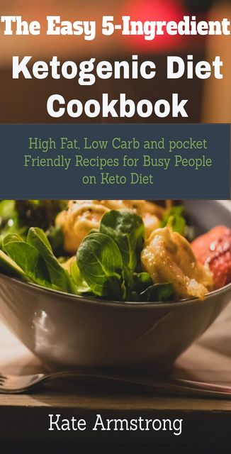 The Easy 5- Ingredient Ketogenic Diet Cookbook, Armstrong Kate