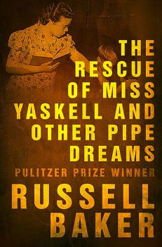 The Rescue of Miss Yaskell and Other Pipe Dreams, Russell Baker
