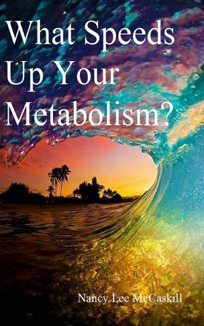 What Speeds Up Your Metabolism?, Nancy Lee McCaskill
