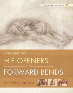 Anatomy for Hip Openers and Forward Bends, Ray Long