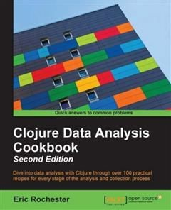Clojure Data Analysis Cookbook – Second Edition, Eric Rochester
