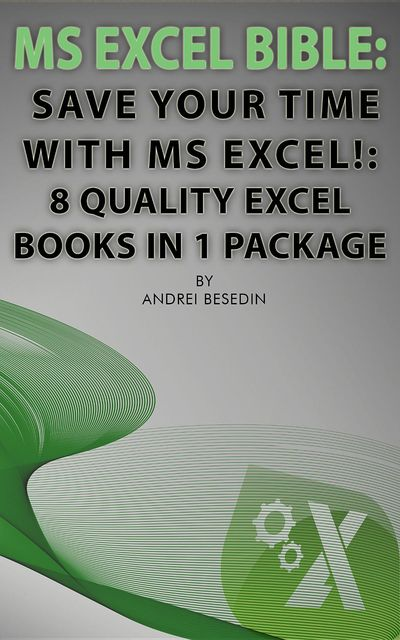 MS Excel Bible: Save Your Time With MS Excel, Andrei Besedin