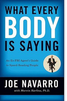 What Every BODY Is Saying: An Ex-FBI Agent's Guide to Speed Reading People, Joe Navarro, Marvin Karlins