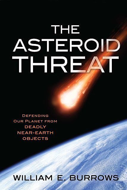 The Asteroid Threat, William E. Burrows