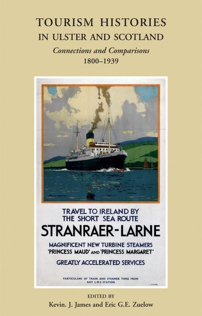 Tourism Histories in Ulster and Scotland, Eric G.E Zuelow, Kevin James