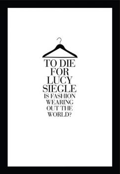 To Die For: Is Fashion Wearing Out the World?, Lucy Siegle