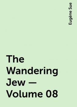 The Wandering Jew — Volume 08, Eugène Sue
