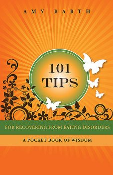 101 Tips For Recovering From Eating Disorders, Amy Barth