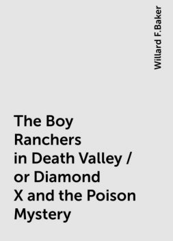 The Boy Ranchers in Death Valley / or Diamond X and the Poison Mystery, Willard F.Baker