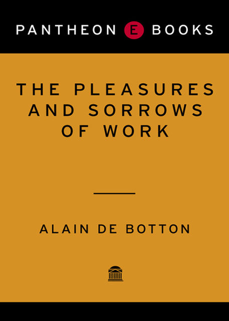 The Pleasures and Sorrows of Work, Alain de Botton