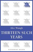 Thirteen Such Years, Alec Waugh