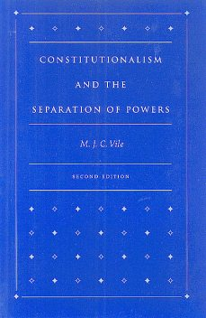 Constitutionalism and the Separation of Powers, M.J.C Vile