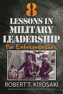 8 Lessons in Military Leadership for Entrepreneurs, Robert Kiyosaki