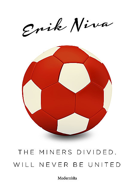 The Miners Divided, Will Never Be United, Erik Niva