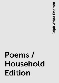 Poems / Household Edition, Ralph Waldo Emerson