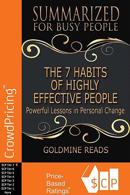 The 7 Habits of Highly Effective People – Summarized for Busy People: Powerful Lessons In Personal Change: Based on the Book by Stephen Covey, Goldmine Reads