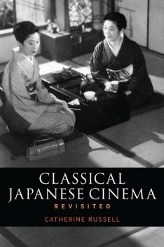 Classical Japanese Cinema Revisited, Catherine Russell
