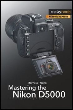 Mastering the Nikon D5000, Darrell Young
