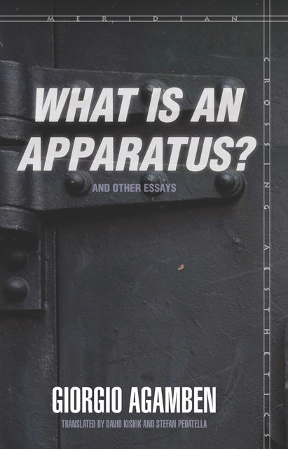 "What Is an Apparatus?"" and Other Essays, Giorgio Agamben"