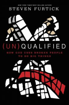 UN)Qualified: How God Uses Broken People to Do Big Things, Steven Furtick
