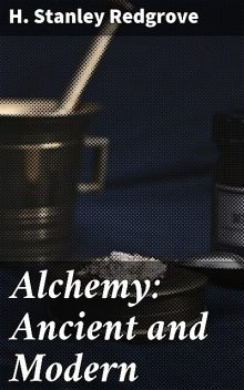 Alchemy: Ancient and Modern, H.Stanley Redgrove