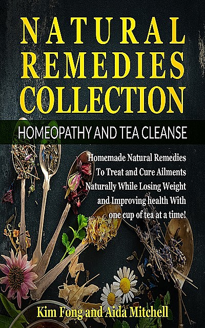 Natural Remedies Collection: Homeopathy and Tea Cleanse, Kim Fong, Aida Mitchell