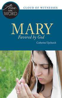 Mary, Favored by God, Catherine Upchurch