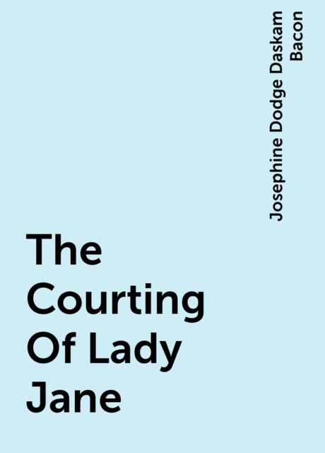 The Courting Of Lady Jane, Josephine Dodge Daskam Bacon