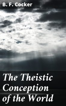 The Theistic Conception of the World, B.F.Cocker