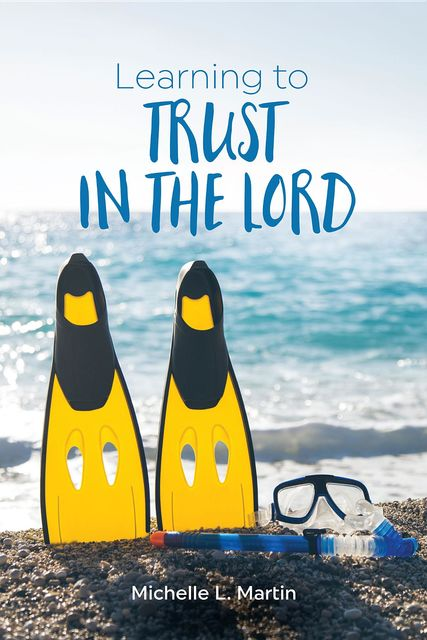 Learning to Trust in the Lord, Michelle L. Martin