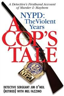 Cop's Tale--NYPD: The Violent Years, Jim O'Neil