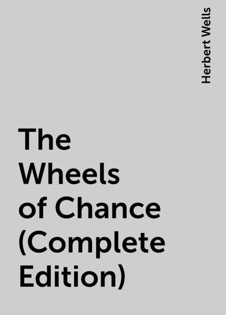 The Wheels of Chance (Complete Edition), Herbert Wells