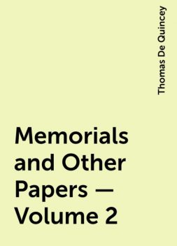 Memorials and Other Papers — Volume 2, Thomas De Quincey