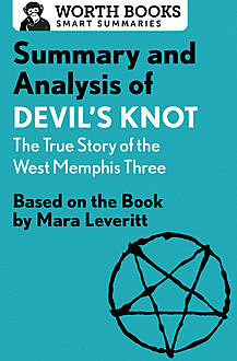 Summary and Analysis of Devil's Knot: The True Story of the West Memphis Three, Worth Books