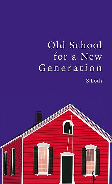 Old School for a New Generation, S. Loth