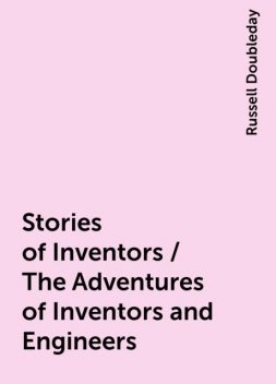 Stories of Inventors / The Adventures of Inventors and Engineers, Russell Doubleday
