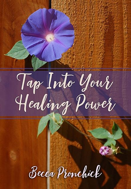 Tap Into Your Healing Power, Becca Pronchick