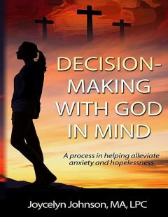 Decision Making with God in Mind, Joycelyn R Johnson